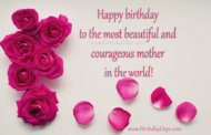 Happy birthday to the most beautiful and courageous mother in the world!
